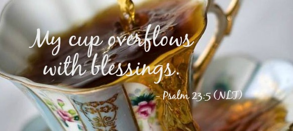 My Cup Overflows With Blessings