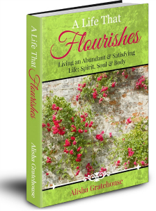 A Life That Flourishes: Living an Abundant & Satisfying Life Spirit, Soul & Body