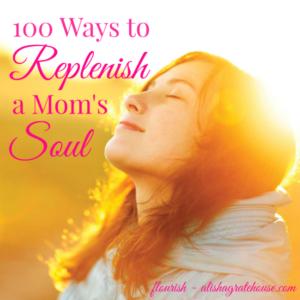 100 Ways to Replenish a Mom's Soul