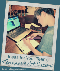 Ideas for Your Teen's Homeschool Art Lessons